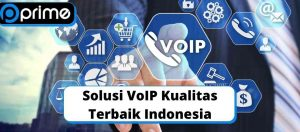 Solusi VoIP Kualitas Terbaik Indonesia