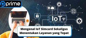 Mengenal IoT Simcard Sekaligus Menentukan Layanan yang Tepat