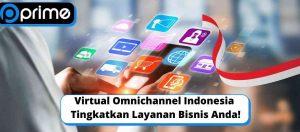 Virtual Omnichannel Indonesia Tingkatkan Layanan Bisnis Anda!